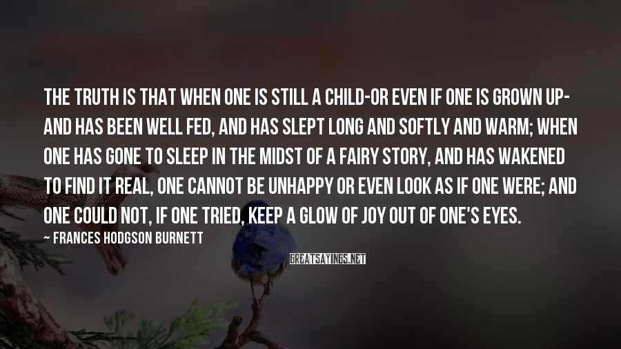 Frances Hodgson Burnett Sayings: The truth is that when one is still a child-or even if one is grown