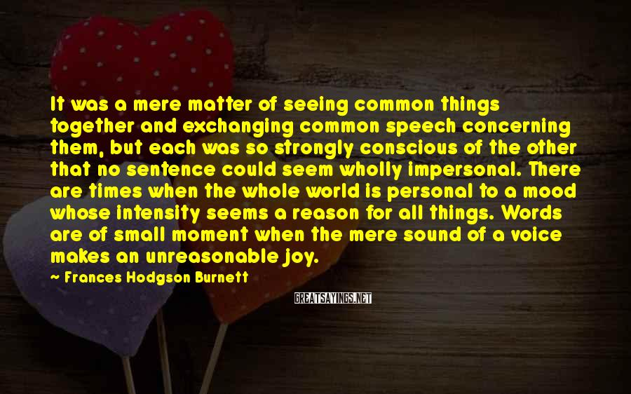 Frances Hodgson Burnett Sayings: It was a mere matter of seeing common things together and exchanging common speech concerning