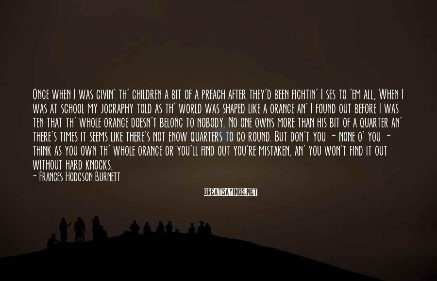 Frances Hodgson Burnett Sayings: Once when I was givin' th' children a bit of a preach after they'd been