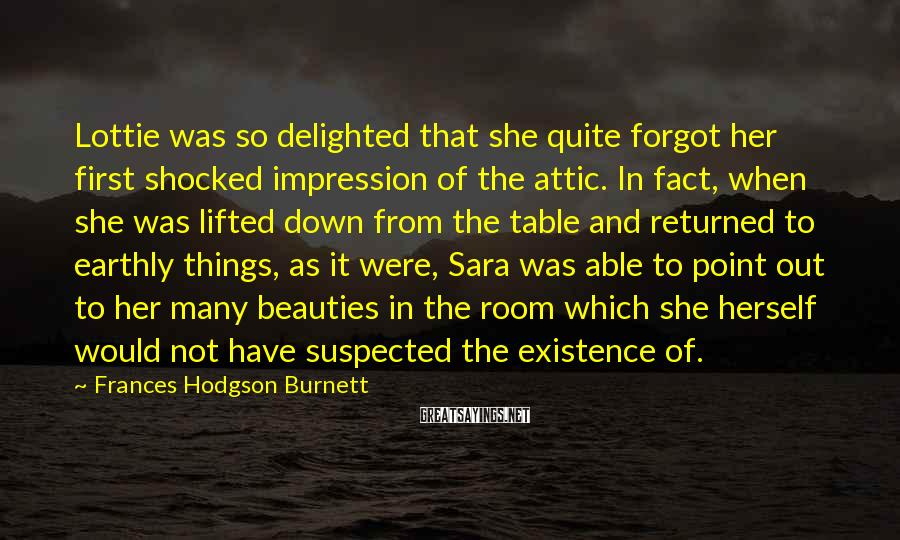 Frances Hodgson Burnett Sayings: Lottie was so delighted that she quite forgot her first shocked impression of the attic.