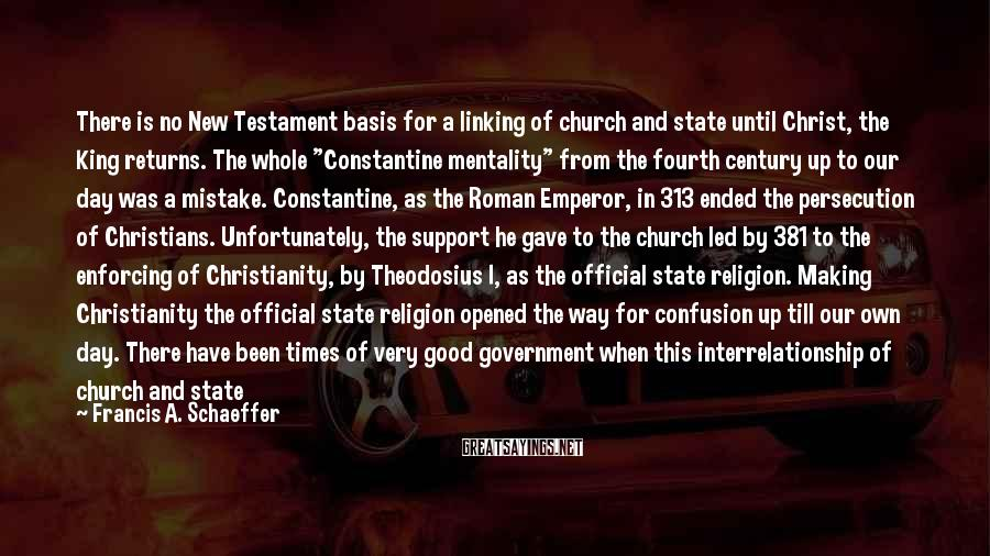 Francis A. Schaeffer Sayings: There is no New Testament basis for a linking of church and state until Christ,