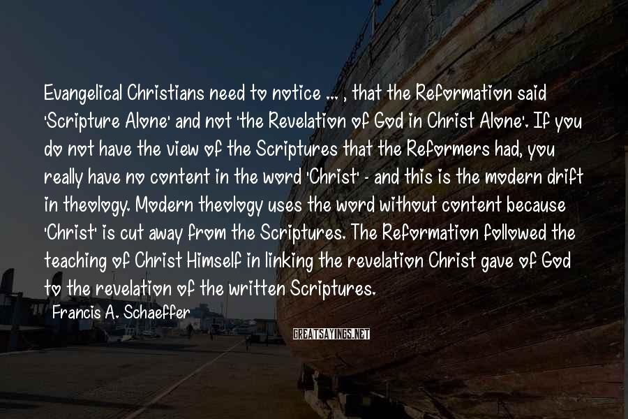 Francis A. Schaeffer Sayings: Evangelical Christians need to notice ... , that the Reformation said 'Scripture Alone' and not