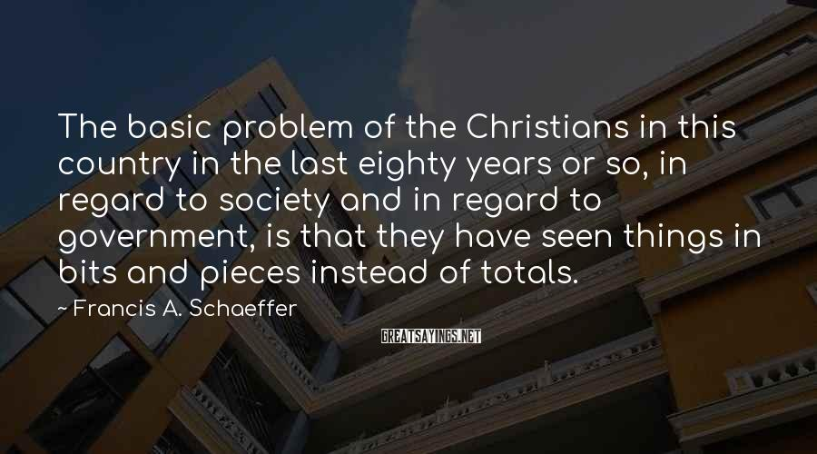 Francis A. Schaeffer Sayings: The basic problem of the Christians in this country in the last eighty years or