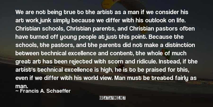 Francis A. Schaeffer Sayings: We are not being true to the artist as a man if we consider his