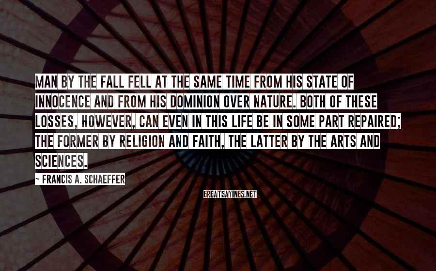 Francis A. Schaeffer Sayings: Man by the Fall fell at the same time from his state of innocence and
