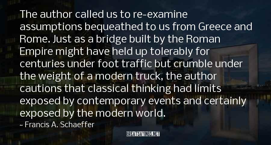 Francis A. Schaeffer Sayings: The author called us to re-examine assumptions bequeathed to us from Greece and Rome. Just