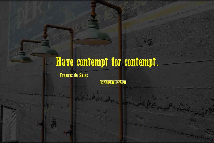 Francis De Sales Sayings By Francis De Sales: Have contempt for contempt.