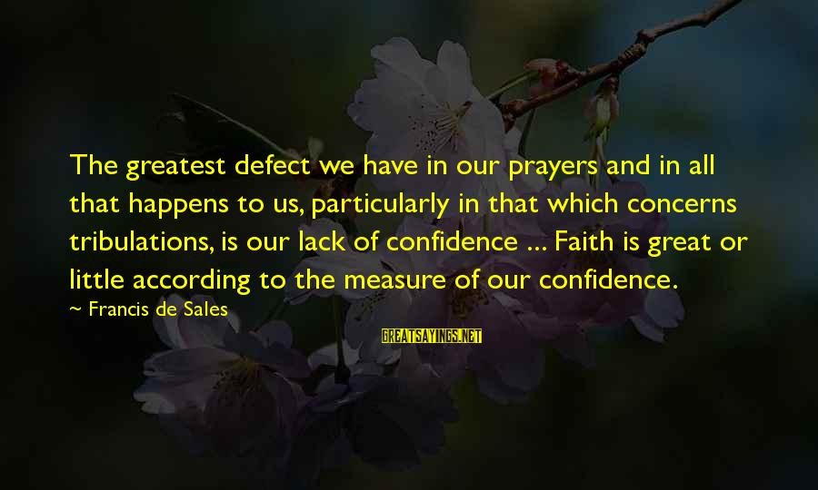 Francis De Sales Sayings By Francis De Sales: The greatest defect we have in our prayers and in all that happens to us,