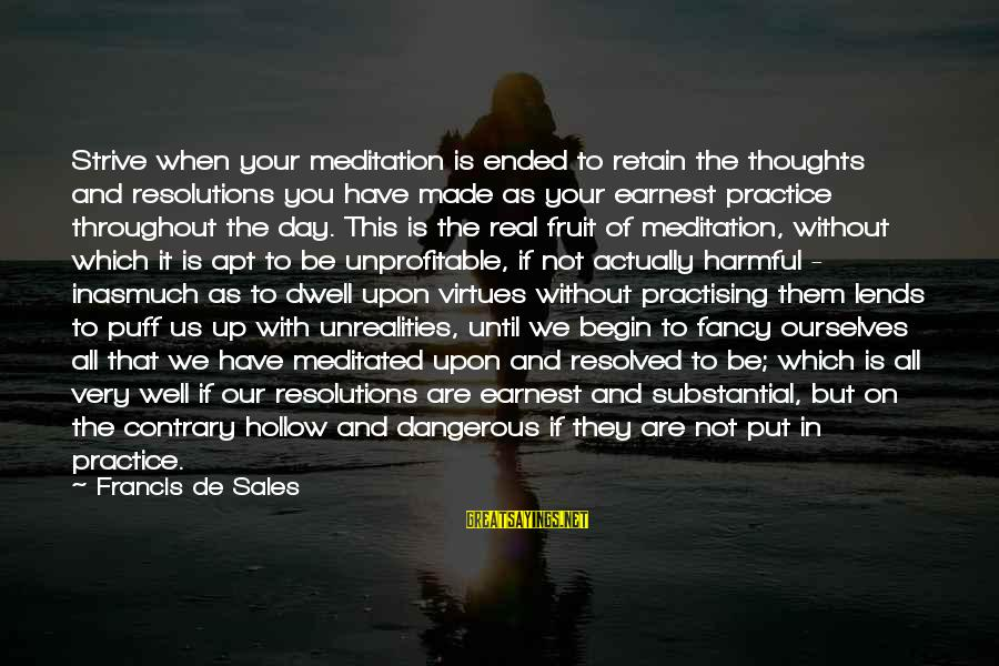 Francis De Sales Sayings By Francis De Sales: Strive when your meditation is ended to retain the thoughts and resolutions you have made