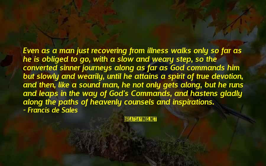 Francis De Sales Sayings By Francis De Sales: Even as a man just recovering from illness walks only so far as he is