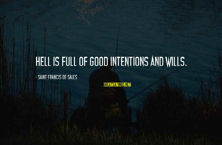 Francis De Sales Sayings By Saint Francis De Sales: Hell is full of good intentions and wills.