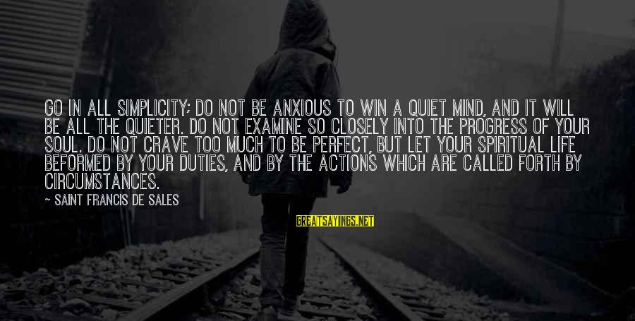Francis De Sales Sayings By Saint Francis De Sales: Go in all simplicity; do not be anxious to win a quiet mind, and it