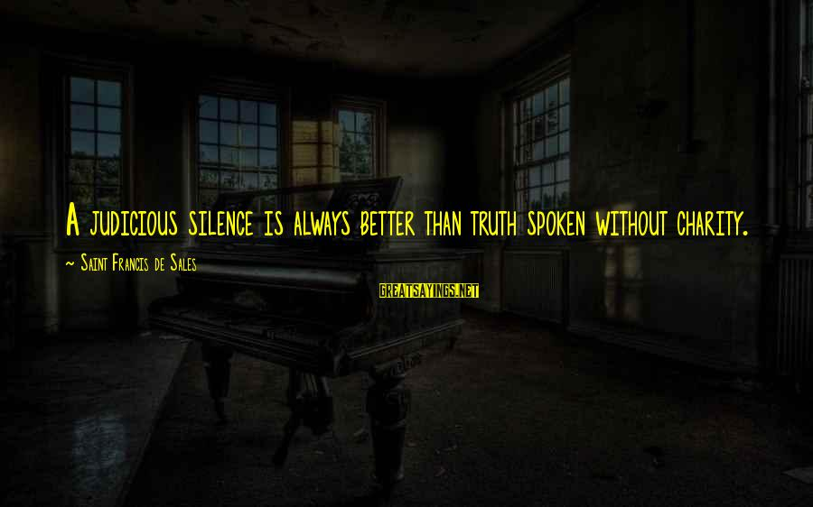 Francis De Sales Sayings By Saint Francis De Sales: A judicious silence is always better than truth spoken without charity.