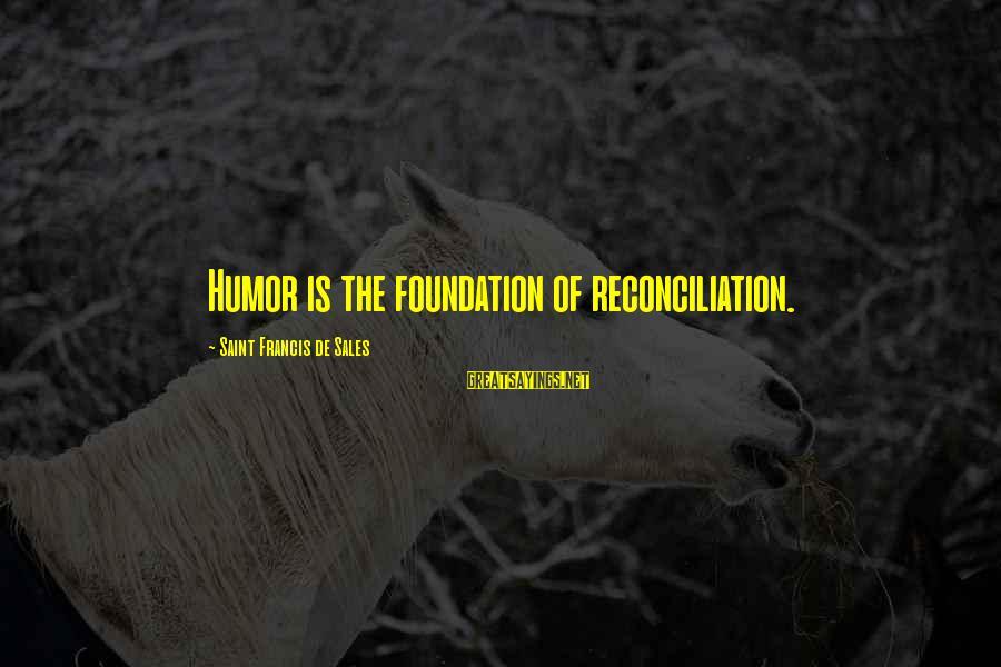 Francis De Sales Sayings By Saint Francis De Sales: Humor is the foundation of reconciliation.