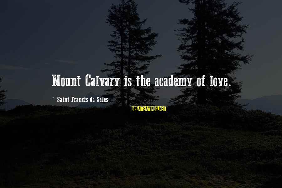 Francis De Sales Sayings By Saint Francis De Sales: Mount Calvary is the academy of love.
