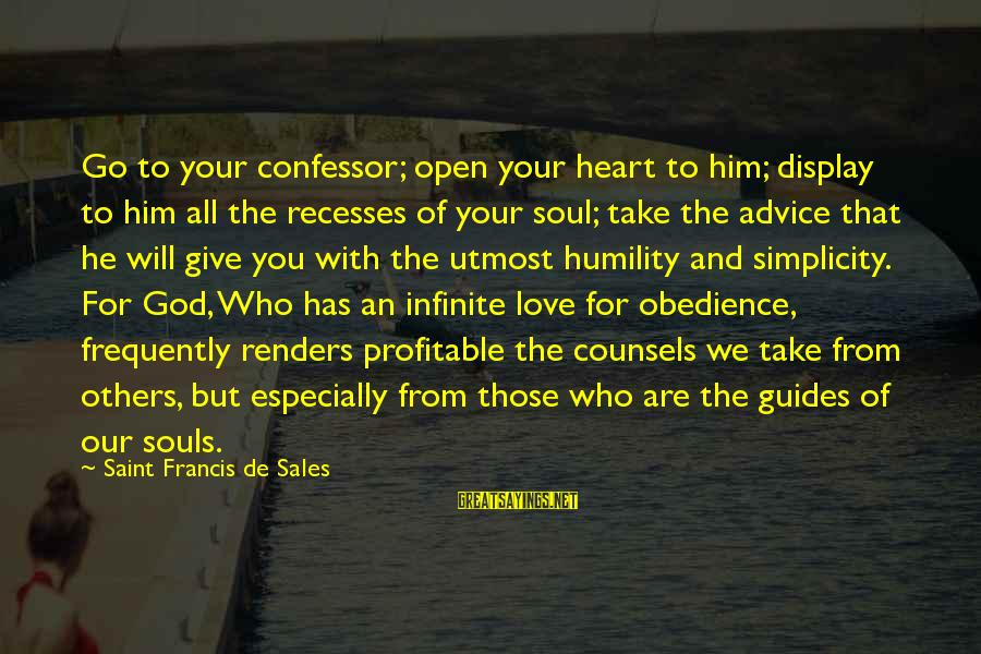 Francis De Sales Sayings By Saint Francis De Sales: Go to your confessor; open your heart to him; display to him all the recesses