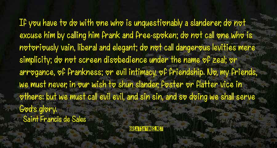 Francis De Sales Sayings By Saint Francis De Sales: If you have to do with one who is unquestionably a slanderer, do not excuse
