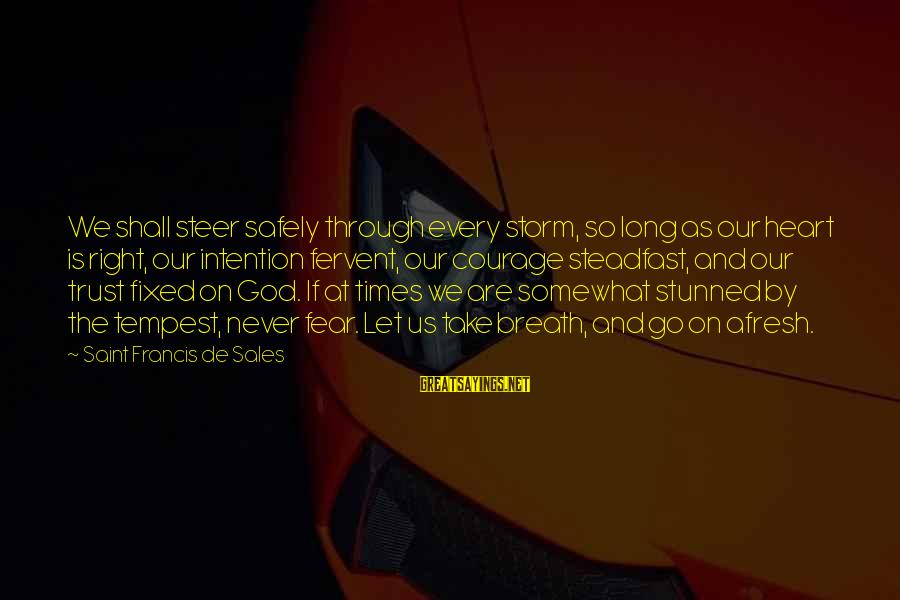 Francis De Sales Sayings By Saint Francis De Sales: We shall steer safely through every storm, so long as our heart is right, our