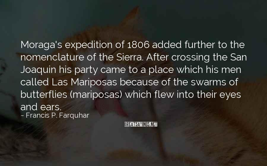 Francis P. Farquhar Sayings: Moraga's expedition of 1806 added further to the nomenclature of the Sierra. After crossing the