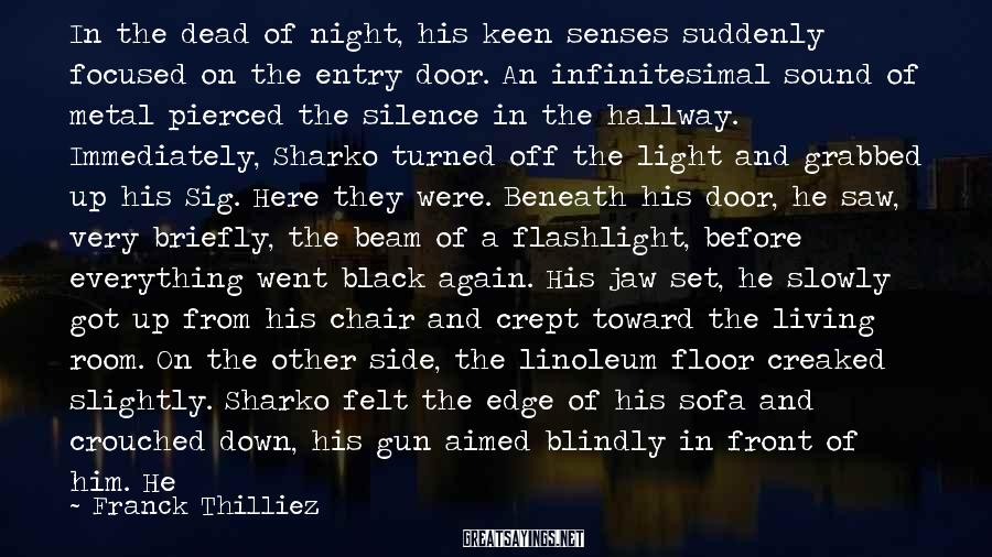 Franck Thilliez Sayings: In the dead of night, his keen senses suddenly focused on the entry door. An