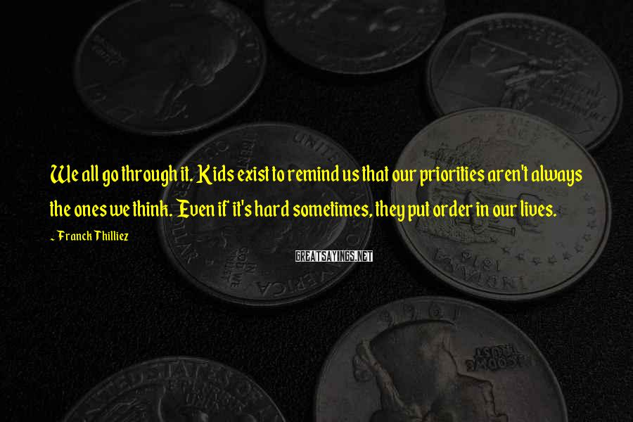 Franck Thilliez Sayings: We all go through it. Kids exist to remind us that our priorities aren't always