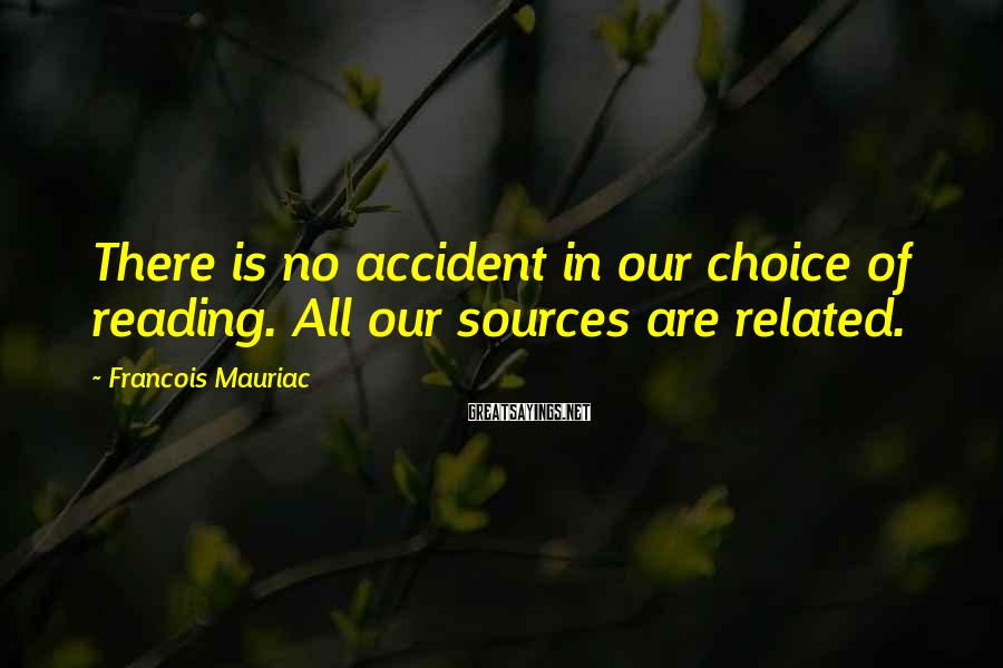 Francois Mauriac Sayings: There is no accident in our choice of reading. All our sources are related.