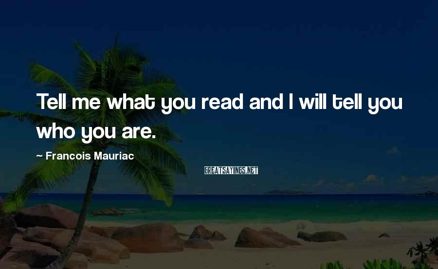 Francois Mauriac Sayings: Tell me what you read and I will tell you who you are.