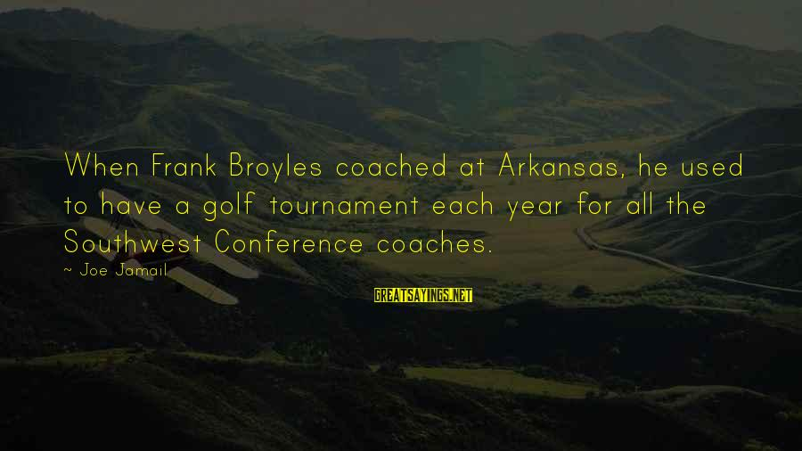 Frank Broyles Sayings By Joe Jamail: When Frank Broyles coached at Arkansas, he used to have a golf tournament each year