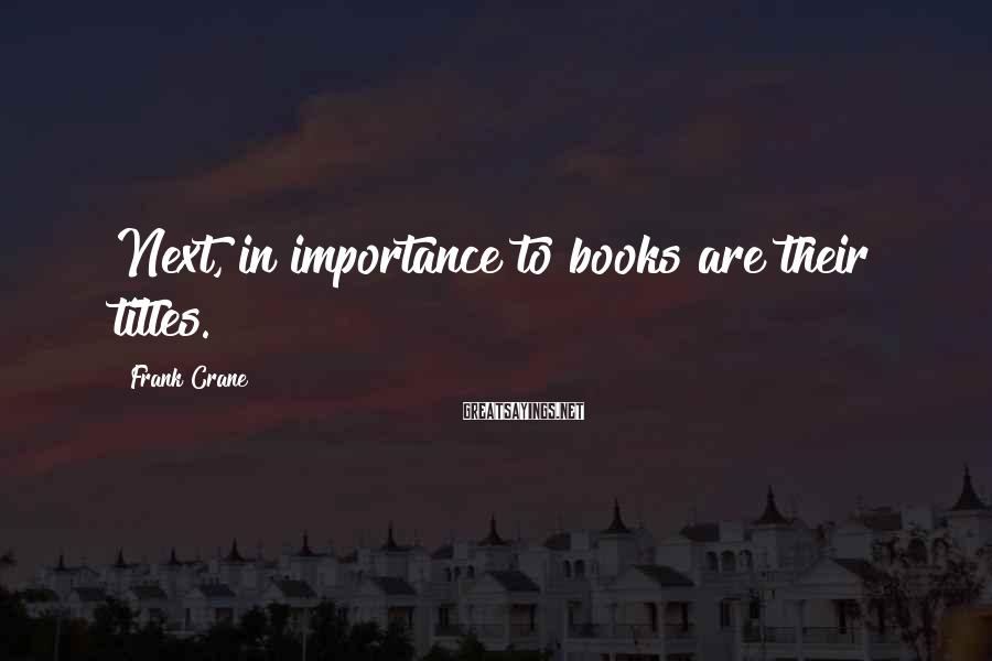 Frank Crane Sayings: Next, in importance to books are their titles.