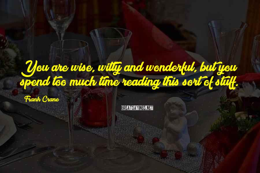 Frank Crane Sayings: You are wise, witty and wonderful, but you spend too much time reading this sort