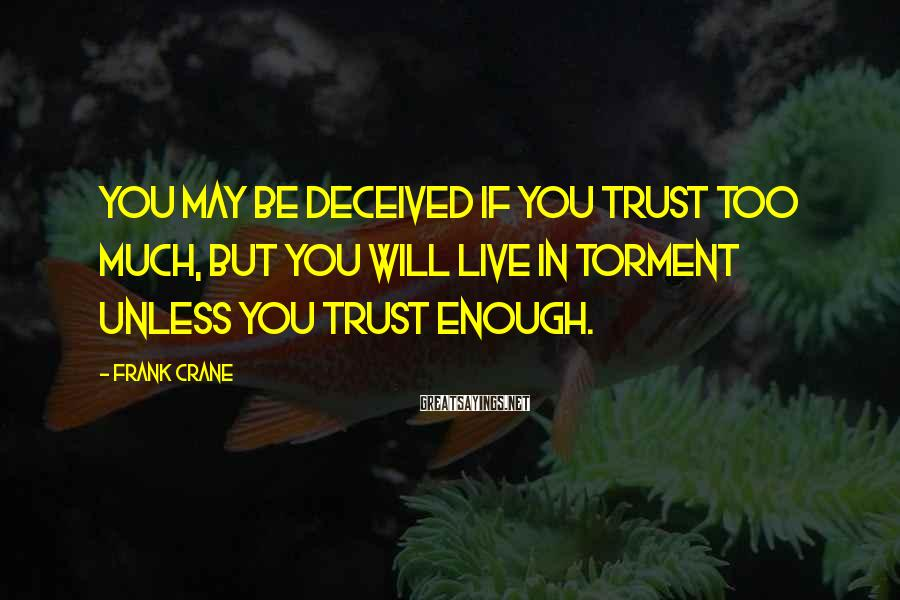 Frank Crane Sayings: You may be deceived if you trust too much, but you will live in torment