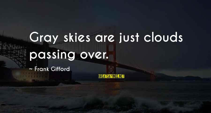 Frank Gifford Sayings By Frank Gifford: Gray skies are just clouds passing over.