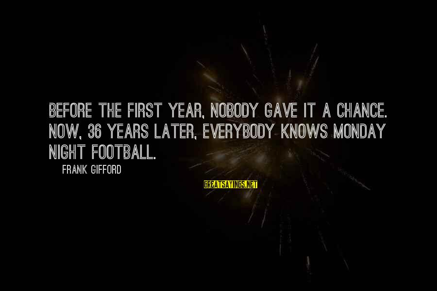 Frank Gifford Sayings By Frank Gifford: Before the first year, nobody gave it a chance. Now, 36 years later, everybody knows
