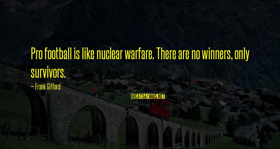 Frank Gifford Sayings By Frank Gifford: Pro football is like nuclear warfare. There are no winners, only survivors.