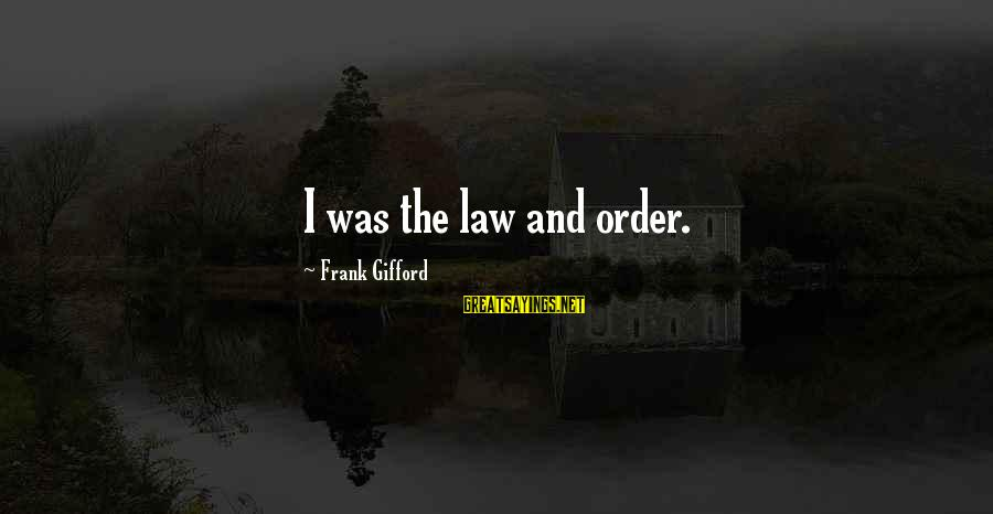 Frank Gifford Sayings By Frank Gifford: I was the law and order.