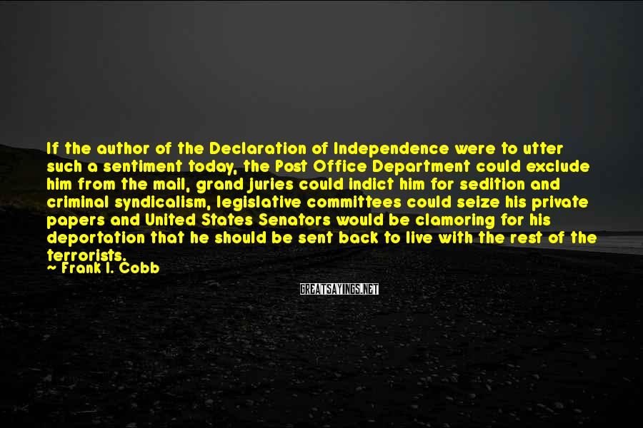 Frank I. Cobb Sayings: If the author of the Declaration of Independence were to utter such a sentiment today,