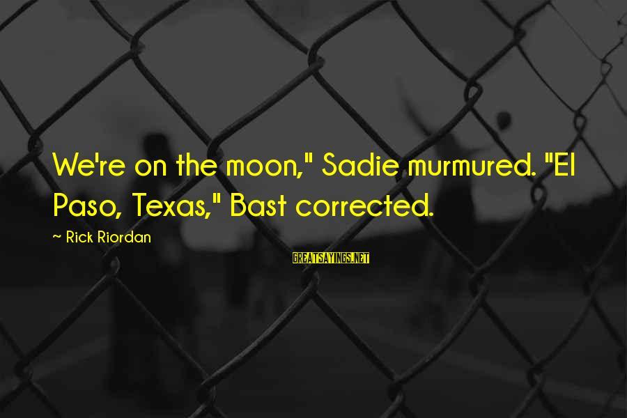 "Frank Kermode The Sense Of An Ending Sayings By Rick Riordan: We're on the moon,"" Sadie murmured. ""El Paso, Texas,"" Bast corrected."