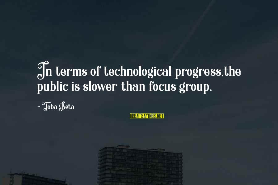 Frank Kermode The Sense Of An Ending Sayings By Toba Beta: In terms of technological progress,the public is slower than focus group.