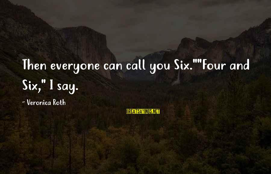 "Frankenstein Language And Communication Sayings By Veronica Roth: Then everyone can call you Six.""""Four and Six,"" I say."