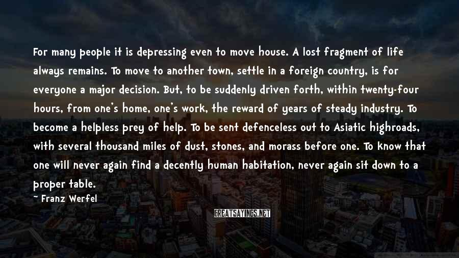 Franz Werfel Sayings: For many people it is depressing even to move house. A lost fragment of life