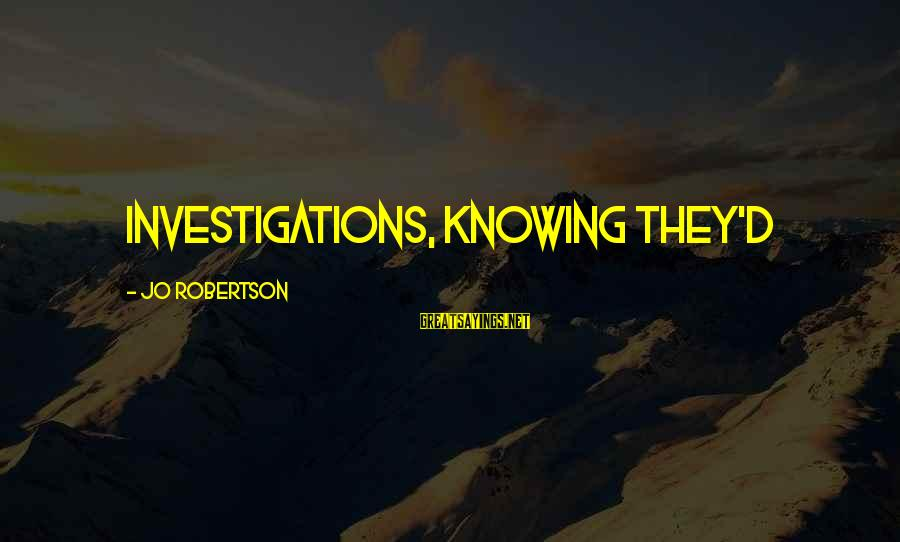 Franzetti's Sayings By Jo Robertson: Investigations, knowing they'd