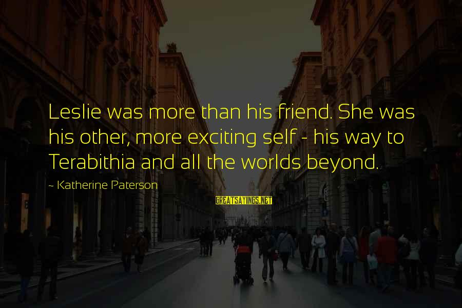 Franzetti's Sayings By Katherine Paterson: Leslie was more than his friend. She was his other, more exciting self - his