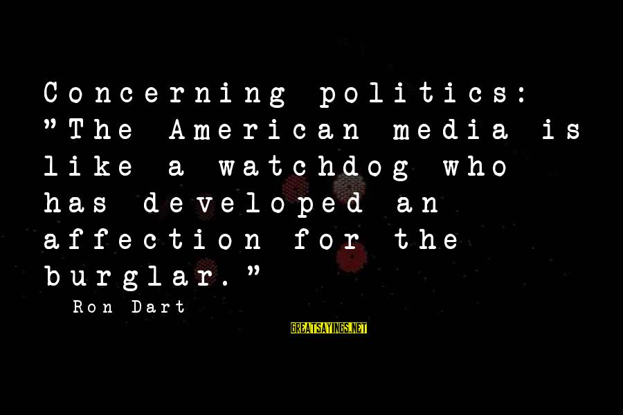 """Franzetti's Sayings By Ron Dart: Concerning politics: """"The American media is like a watchdog who has developed an affection for"""