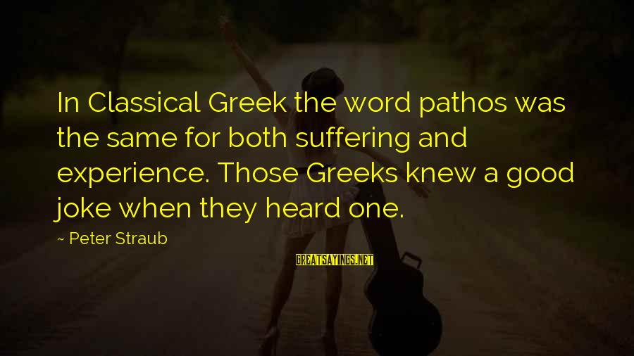 Frases Celebres Sayings By Peter Straub: In Classical Greek the word pathos was the same for both suffering and experience. Those