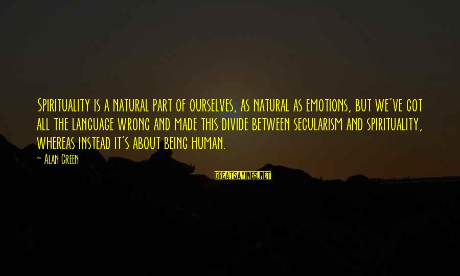 Frasier Crane Sayings By Alan Green: Spirituality is a natural part of ourselves, as natural as emotions, but we've got all