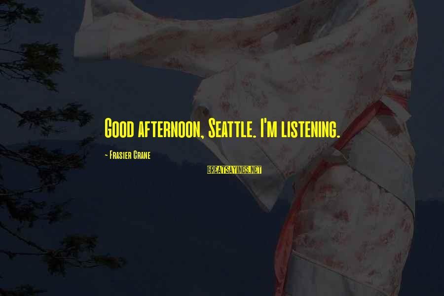 Frasier Crane Sayings By Frasier Crane: Good afternoon, Seattle. I'm listening.