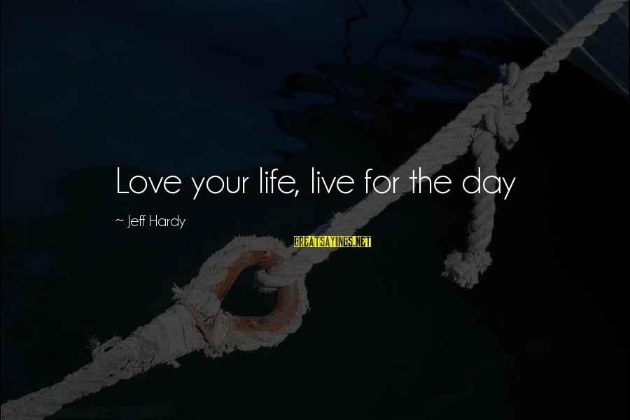 Frasier Crane Sayings By Jeff Hardy: Love your life, live for the day