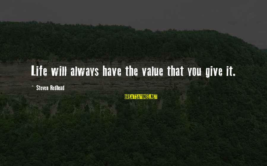 Frasier Crane Sayings By Steven Redhead: Life will always have the value that you give it.
