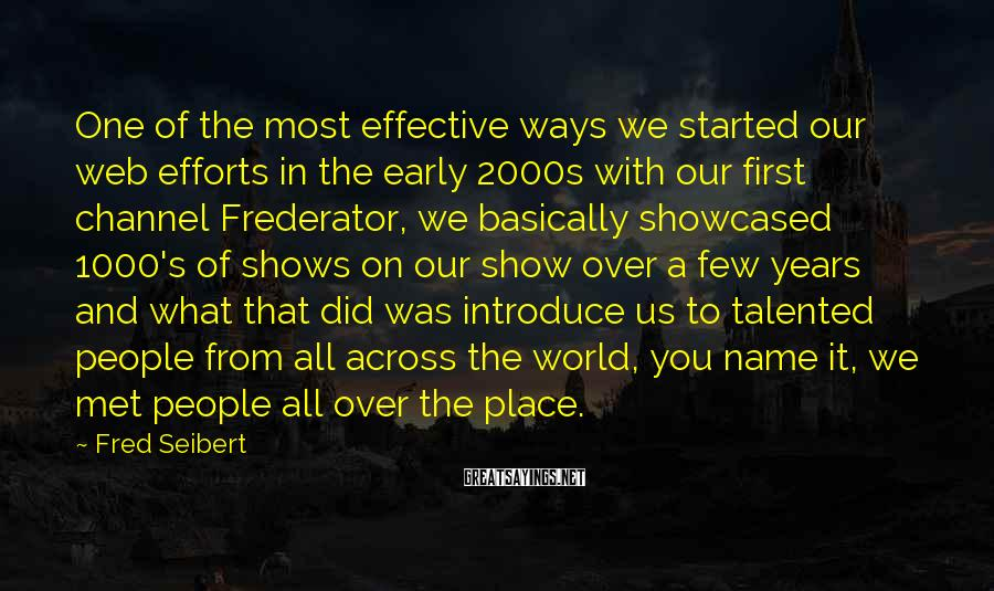 Fred Seibert Sayings: One of the most effective ways we started our web efforts in the early 2000s