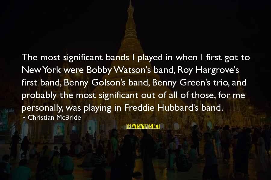 Freddie Hubbard Sayings By Christian McBride: The most significant bands I played in when I first got to New York were
